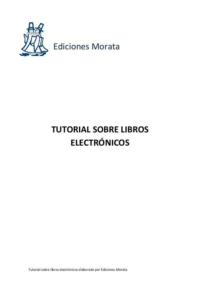 Ediciones Morata              TUTORIAL SOBRE LIBROS                  ELECTRÓNICOSTutorial sobre libros electrónicos elabor...