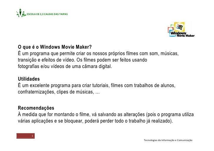 O que é o Windows Movie Maker?<br />É um programa que permite criar os nossos próprios filmes com som, músicas, transição ...