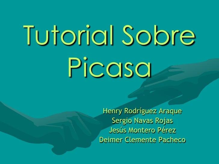Tutorial Sobre Picasa<br />Henry Rodríguez Araque<br />Sergio Navas Rojas<br />Jesús Montero Pérez<br />Deimer Clemente Pa...