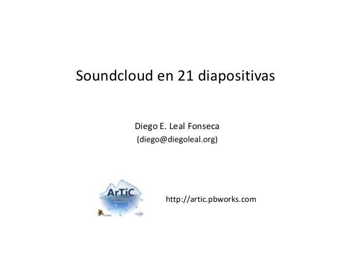 Soundcloud en 21 diapositivas        Diego E. Leal Fonseca               http://artic.pbworks.com