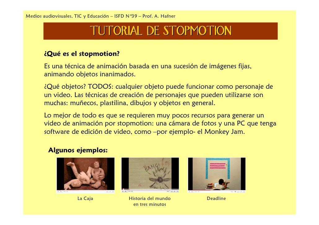Medios audiovisuales, TIC y Educación – ISFD N°39 – Prof. A. Hafner                               TUTORIAL DE STOPMOTION  ...