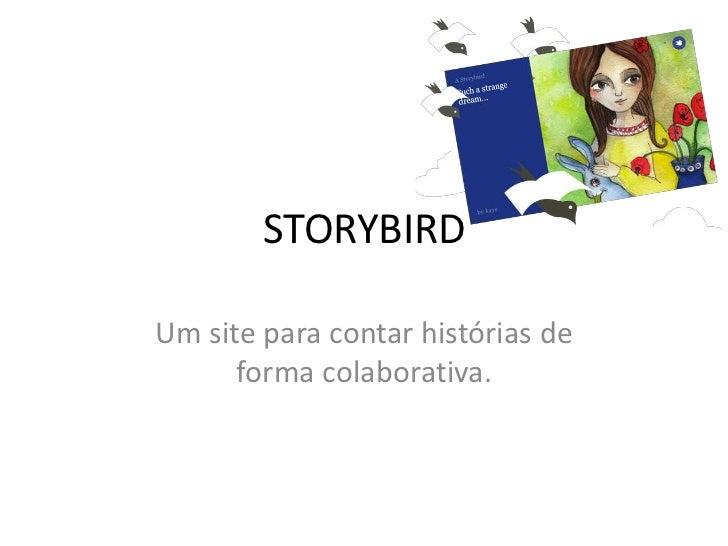 STORYBIRDUm site para contar histórias de      forma colaborativa.