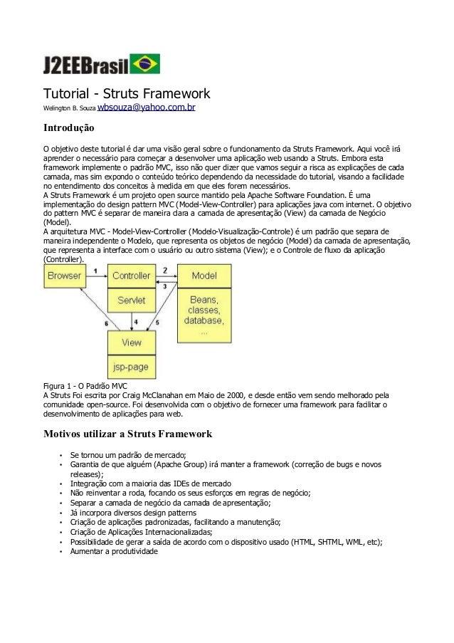 Tutorial - Struts FrameworkWelington B. Souza wbsouza@yahoo.com.brIntroduçãoO objetivo deste tutorial é dar uma visão gera...