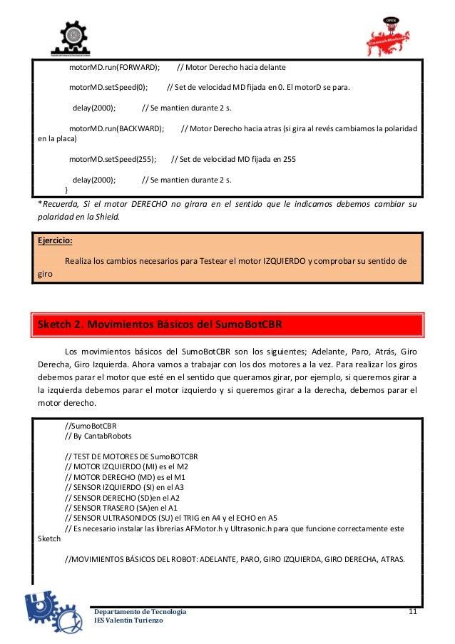 11Departamento de Tecnología IES Valentín Turienzo motorMD.run(FORWARD); // Motor Derecho hacia delante motorMD.setSpeed(0...