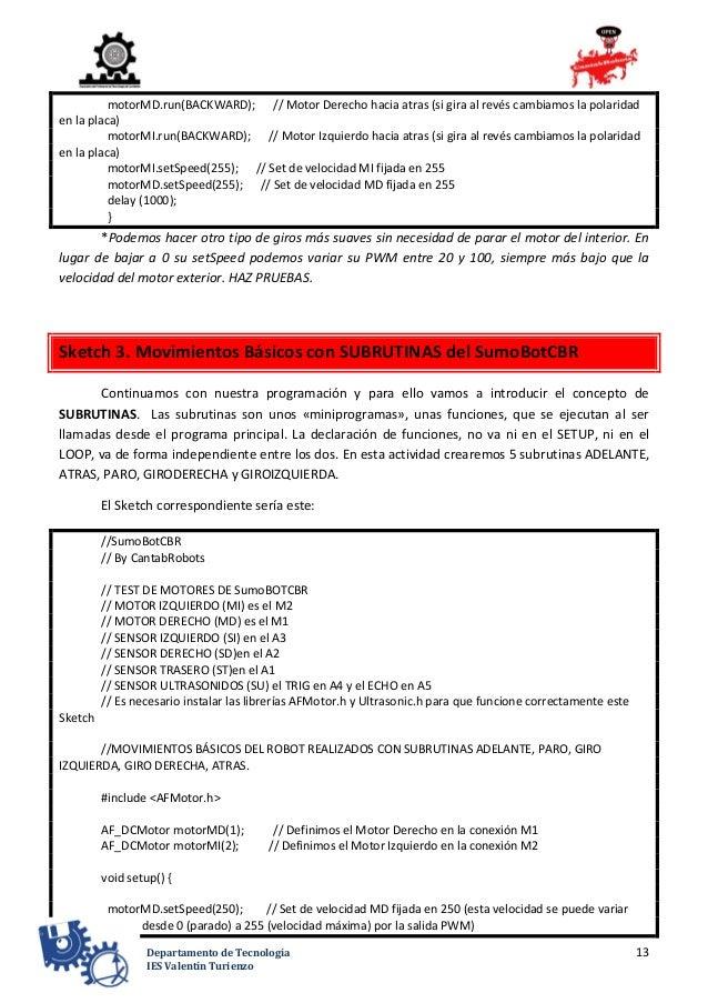 13Departamento de Tecnología IES Valentín Turienzo motorMD.run(BACKWARD); // Motor Derecho hacia atras (si gira al revés c...