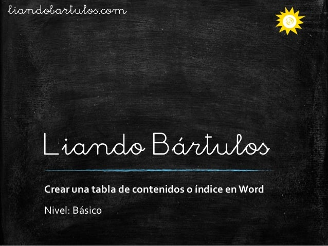 liandobartulos.com  Liando Bártulos Crear una tabla de contenidos o índice en Word Nivel: Básico