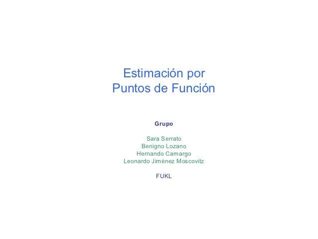 Estimación porPuntos de Función           Grupo        Sara Serrato      Benigno Lozano     Hernando Camargo Leonardo Jimé...