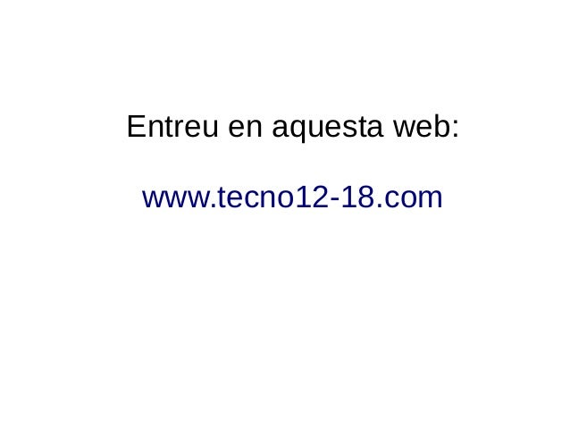 Entreu en aquesta web: www.tecno12-18.com