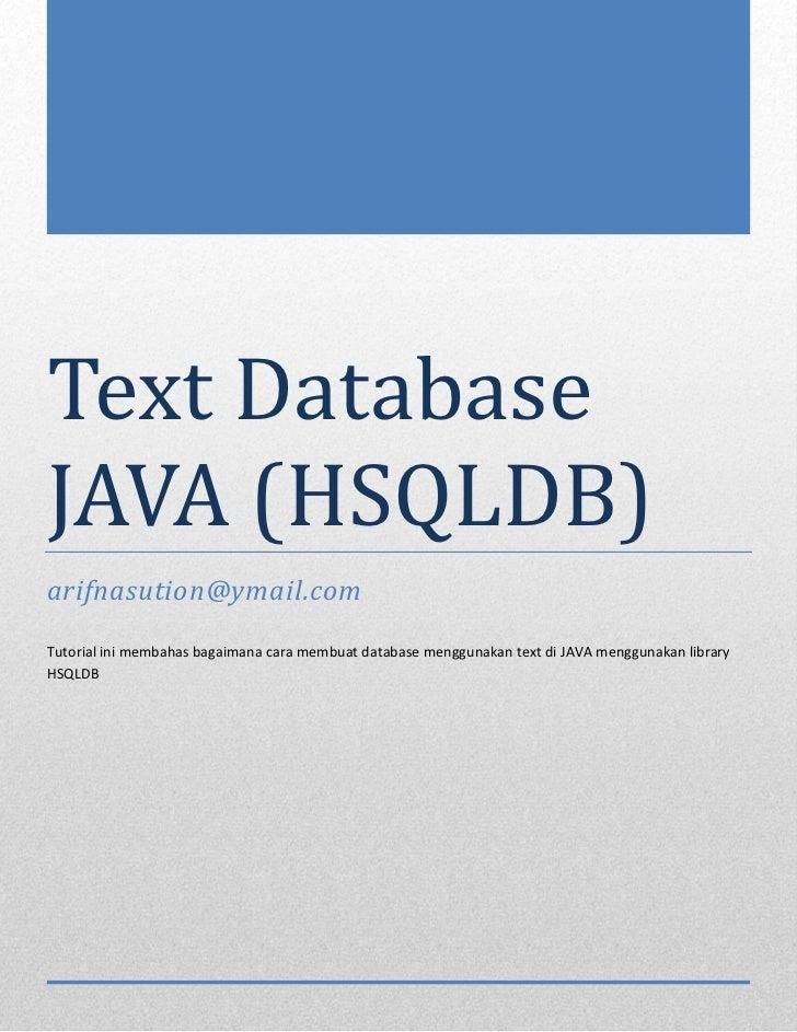 Text DatabaseJAVA (HSQLDB)arifnasution@ymail.comTutorial ini membahas bagaimana cara membuat database menggunakan text di ...