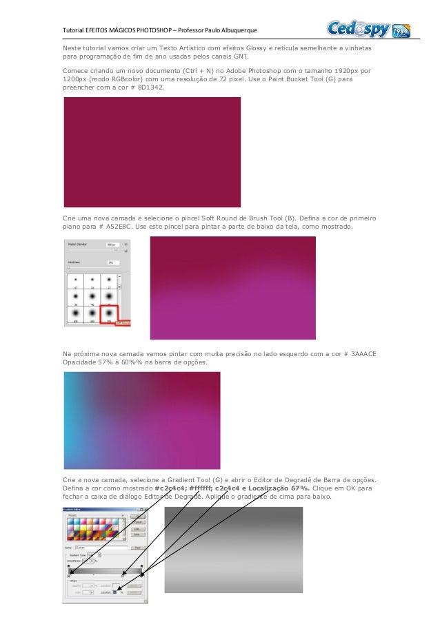 Tutorial EFEITOS MÁGICOS PHOTOSHOP – Professor Paulo Albuquerque Neste tutorial vamos criar um Texto Artístico com efeitos...