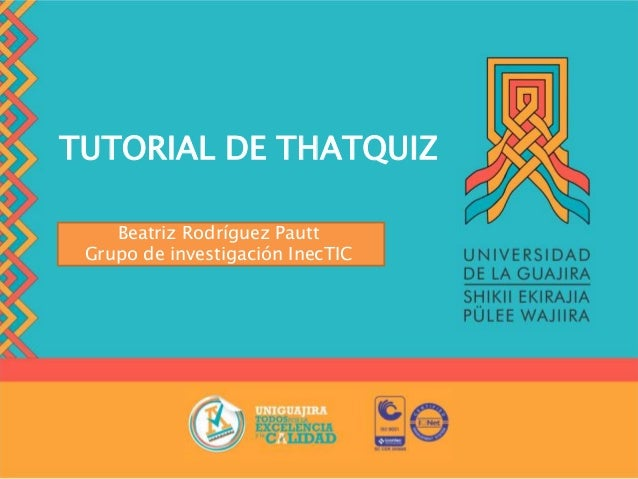 TUTORIAL DE THATQUIZ Beatriz Rodríguez Pautt Grupo de investigación InecTIC