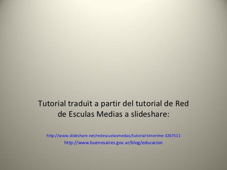 Tutorial traduït a partir del tutorial de Red de Esculas Medias a slideshare: http://www.slideshare.net/redescuelasmedias/...