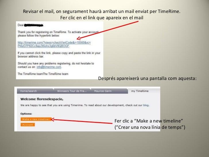 Revisar el mail, on segurament haurà arribat un mail enviat per TimeRime. Fer clic en el link que apareix en el mail Despr...