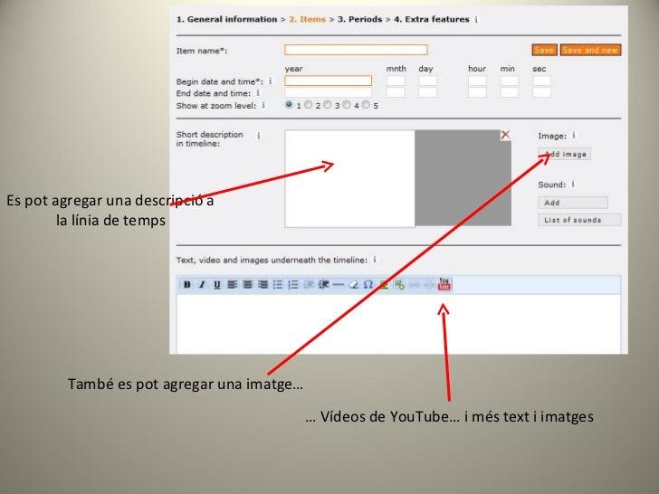 Es pot agregar una descripció a la línia de temps També es pot agregar una imatge… …  Vídeos de YouTube… i més text i imat...