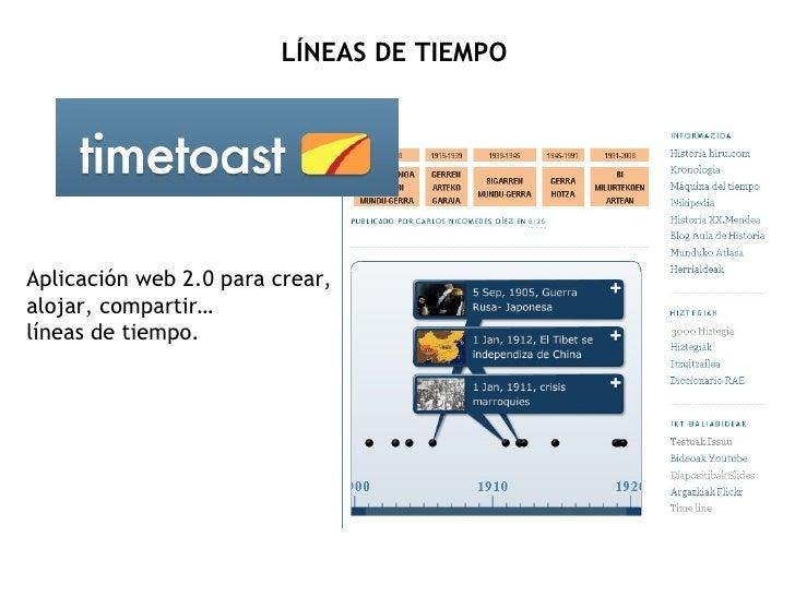 LÍNEAS DE TIEMPO     Aplicación web 2.0 para crear, alojar, compartir… líneas de tiempo.