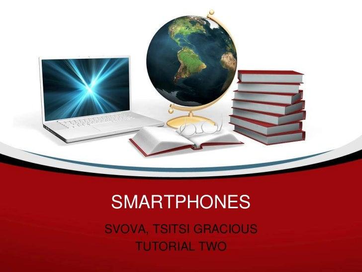SMARTPHONES<br />SVOVA, TSITSI GRACIOUS<br />TUTORIAL TWO<br />