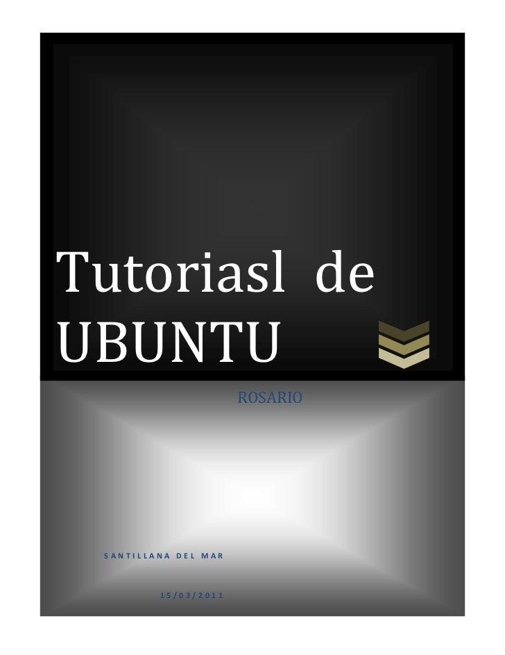 Tutoriasl de UBUNTUSANTILLANA DEL MAR     15/03/2011ROSARIO     <br />INDICE<br />Introduccion<br />Desarrollo<br />Conclu...