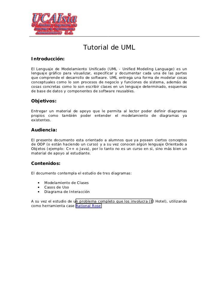 Tutorial de UMLIntroducción:El Lenguaje de Modelamiento Unificado (UML - Unified Modeling Language) es unlenguaje gráfico ...