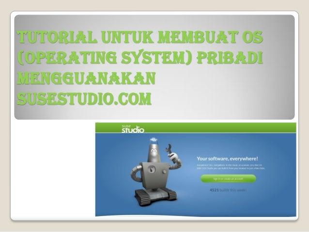 TUTORIAL UNTUK MEMBUAT OS(OPERATING SYSTEM) PRIBADIMENGGUANAKANSUSESTUDIO.COM