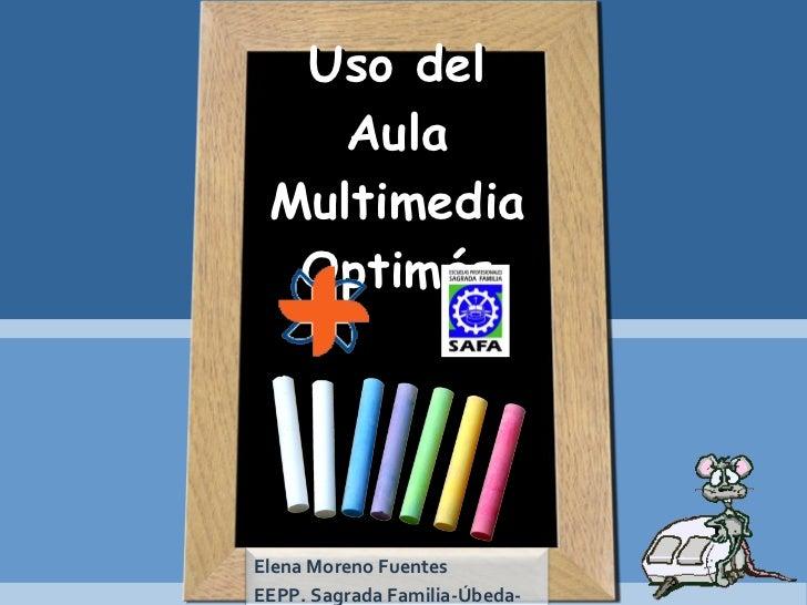 Uso del Aula Multimedia Optimás Elena Moreno Fuentes EEPP. Sagrada Familia-Úbeda-