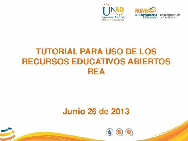 TUTORIAL PARA USO DE LOSRECURSOS EDUCATIVOS ABIERTOSREAJunio 26 de 2013
