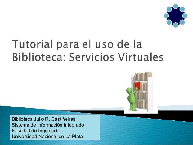 Biblioteca Julio R. Castiñeiras Sistema de Información Integrado Facultad de Ingeniería Universidad Nacional de La Plata