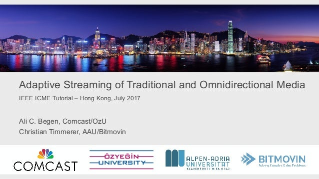 Adaptive Streaming of Traditional and Omnidirectional Media Ali C. Begen, Comcast/OzU Christian Timmerer, AAU/Bitmovin IEE...