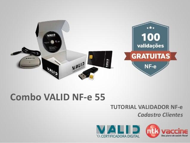 Combo VALID NF-e 55  TUTORIAL VALIDADOR NF-e  Cadastro Clientes