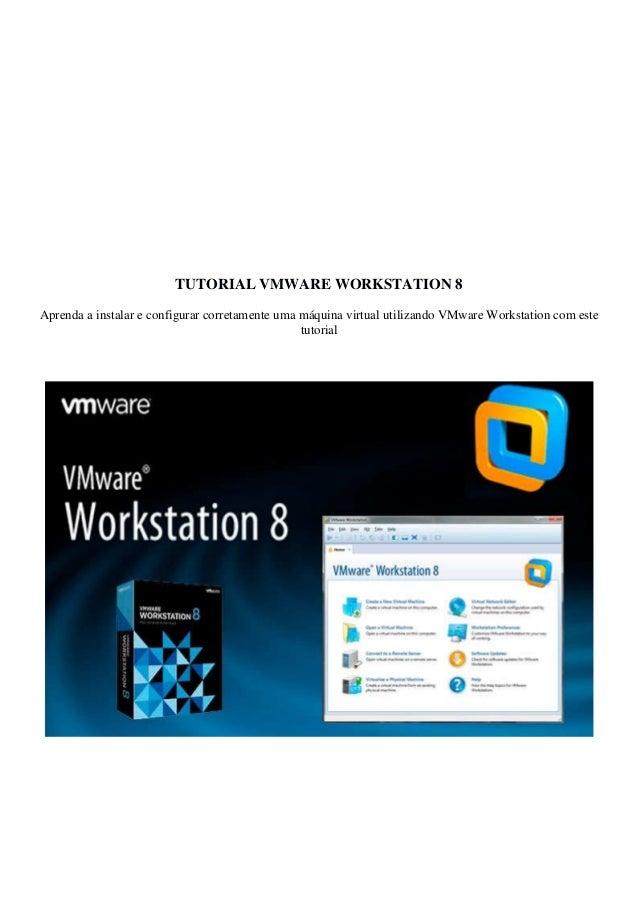 TUTORIAL VMWARE WORKSTATION 8Aprenda a instalar e configurar corretamente uma máquina virtual utilizando VMware Workstatio...