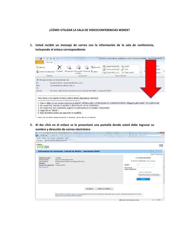 ¿CÓMO UTILIZAR LA SALA DE VIDEOCONFERENCIAS WEBEX?1. Usted recibió un mensaje de correo con la información de la sala de c...