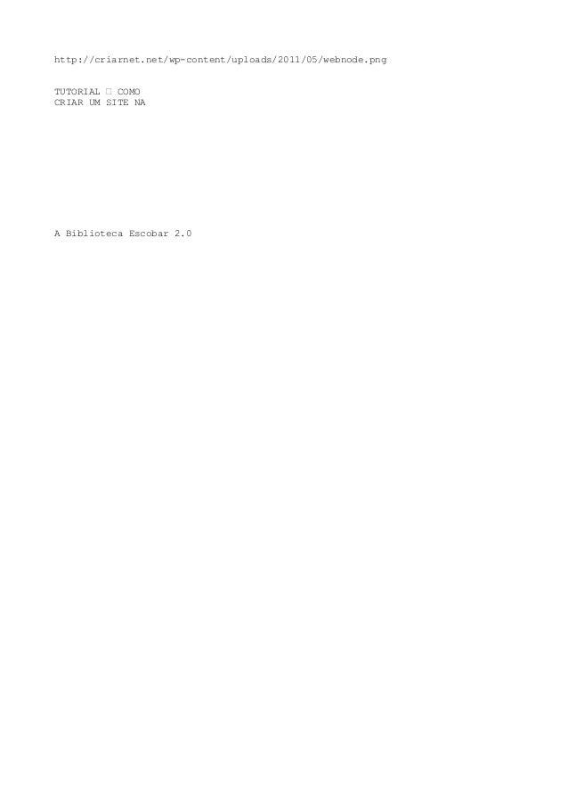 http://criarnet.net/wp-content/uploads/2011/05/webnode.pngTUTORIAL – COMOCRIAR UM SITE NAA Biblioteca Escobar 2.0