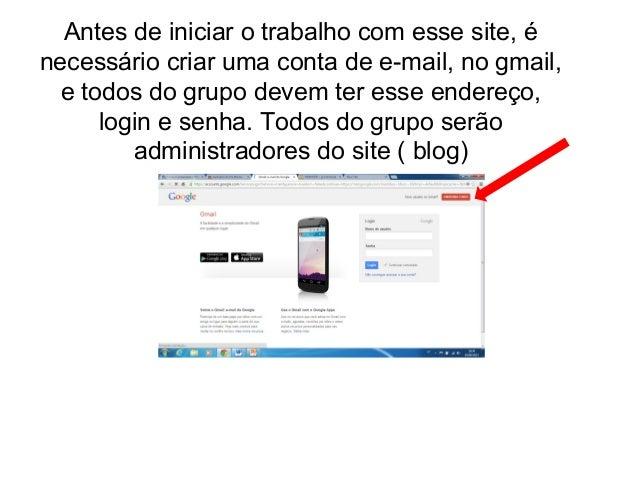 Antes de iniciar o trabalho com esse site, é necessário criar uma conta de e-mail, no gmail, e todos do grupo devem ter es...