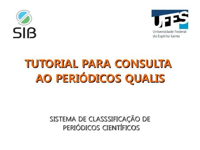 TUTORIAL PARA CONSULTATUTORIAL PARA CONSULTA AO PERIÓDICOS QUALISAO PERIÓDICOS QUALIS SISTEMA DE CLASSSIFICAÇÃO DESISTEMA ...