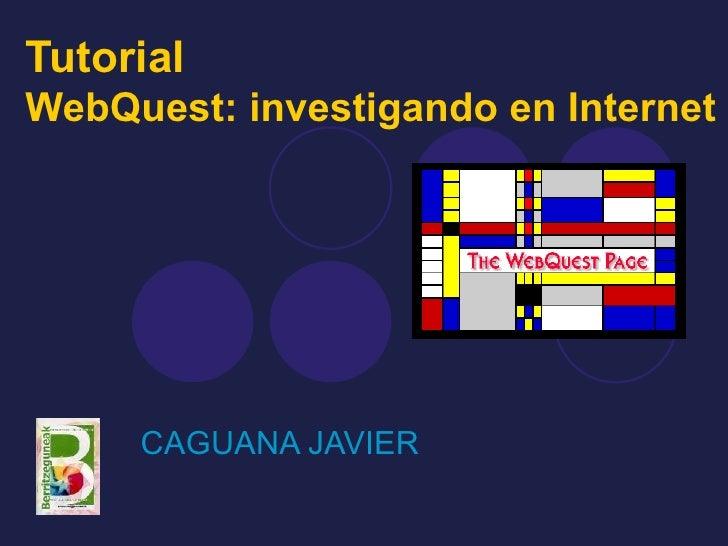 TutorialWebQuest: investigando en Internet     CAGUANA JAVIER