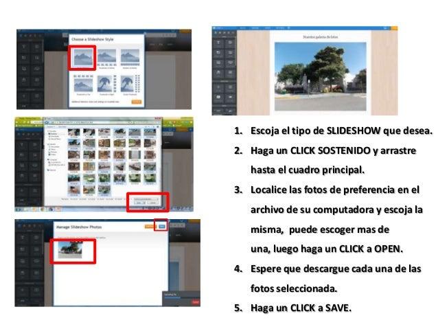 1. Escoja el tipo de SLIDESHOW que desea. 2. Haga un CLICK SOSTENIDO y arrastre hasta el cuadro principal. 3. Localice las...