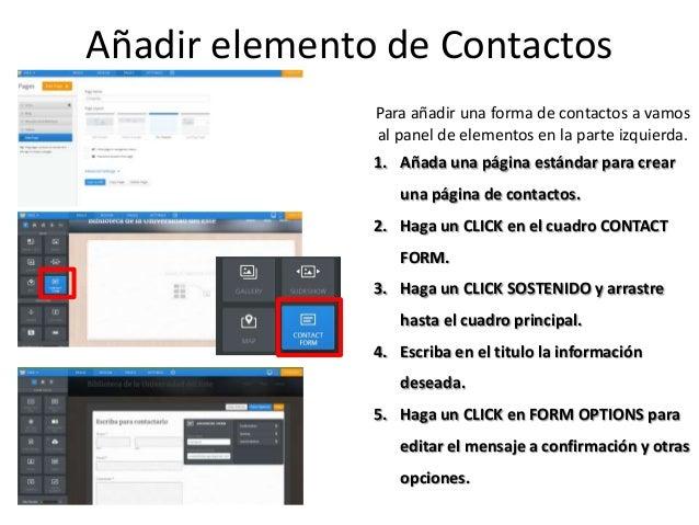 Añadir elemento de Contactos Para añadir una forma de contactos a vamos al panel de elementos en la parte izquierda. 1. Añ...