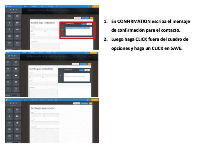 1. En CONFIRMATION escriba el mensaje de confirmación para el contacto. 2. Luego haga CLICK fuera del cuadro de opciones y...