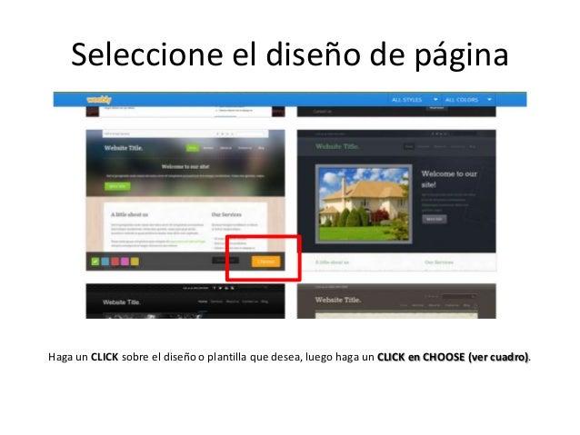 Seleccione el diseño de página Haga un CLICK sobre el diseño o plantilla que desea, luego haga un CLICK en CHOOSE (ver cua...