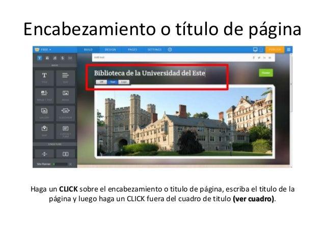 Haga un CLICK sobre el encabezamiento o titulo de página, escriba el titulo de la página y luego haga un CLICK fuera del c...