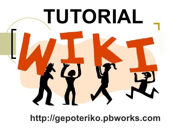 TUTORIAL http://gepoteriko.pbworks.com