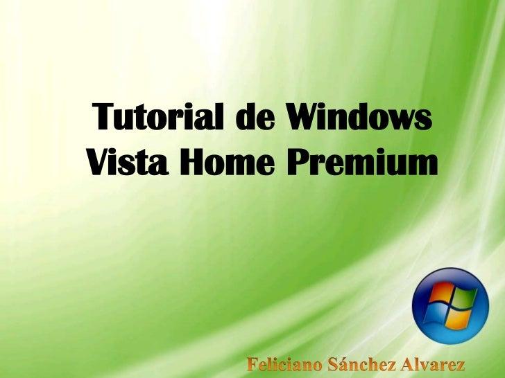 Tutorial de Windows Vista Home Premium<br />Feliciano Sánchez Alvarez<br />