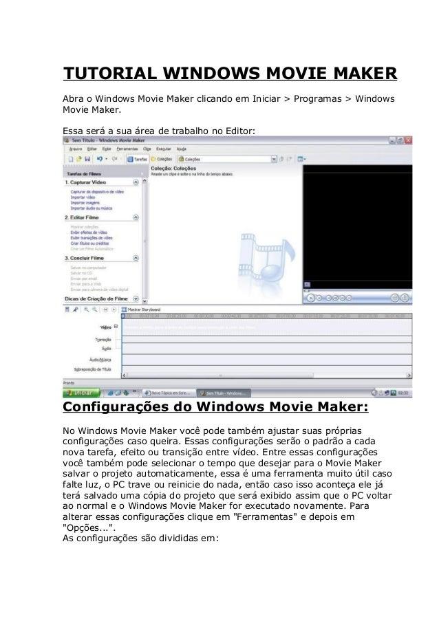 TUTORIAL WINDOWS MOVIE MAKERAbra o Windows Movie Maker clicando em Iniciar > Programas > WindowsMovie Maker.Essa será a su...