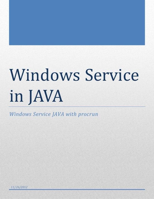 Windows Servicein JAVAWindows Service JAVA with procrun11/26/2012