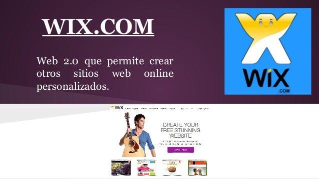 WIX.COM Web 2.0 que permite crear otros sitios web online personalizados.
