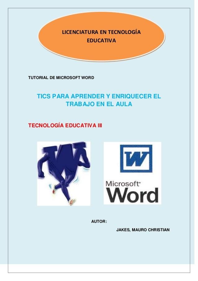 LICENCIATURA EN TECNOLOGÍA EDUCATIVA  TUTORIAL DE MICROSOFT WORD  TICS PARA APRENDER Y ENRIQUECER EL TRABAJO EN EL AULA  T...