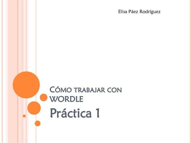 CÓMOTRABAJARCONWORDLE  Práctica 1  Elisa Páez Rodríguez