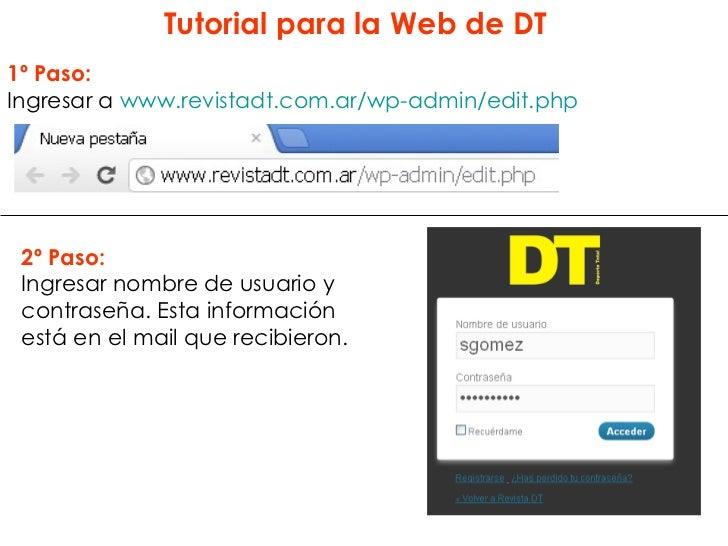 Tutorial para la Web de DT1º Paso:Ingresar a www.revistadt.com.ar/wp-admin/edit.php 2º Paso: Ingresar nombre de usuario y ...