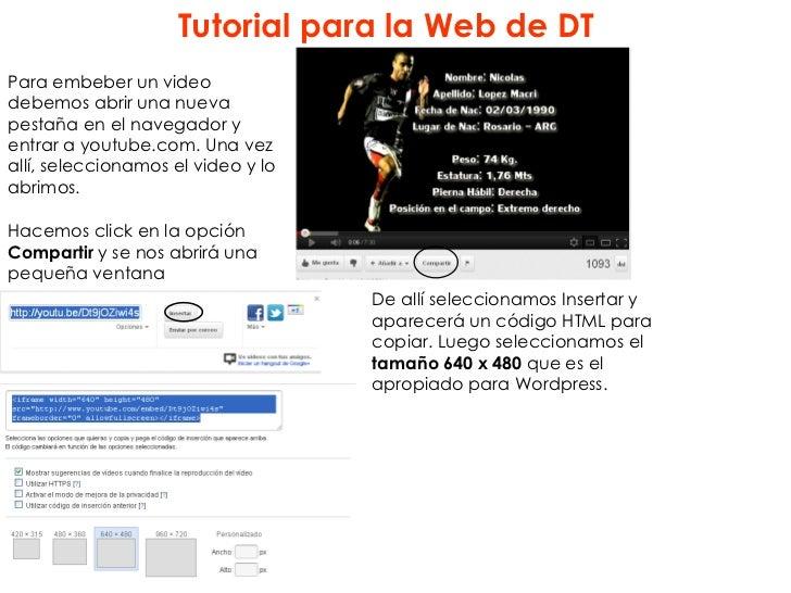 Tutorial para la Web de DTPara embeber un videodebemos abrir una nuevapestaña en el navegador yentrar a youtube.com. Una v...