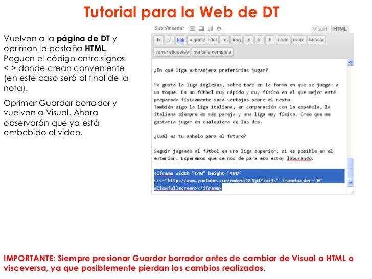 Tutorial para la Web de DTVuelvan a la página de DT yopriman la pestaña HTML.Peguen el código entre signos< > donde crean ...