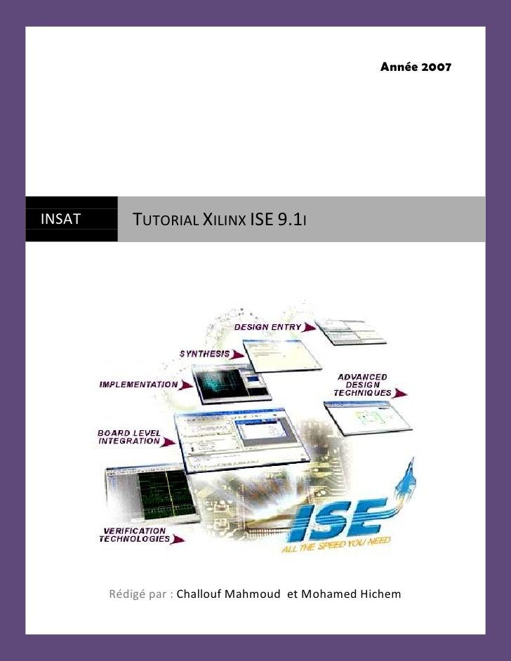 Année 2007     INSAT      TUTORIAL XILINX ISE 9.1I             Rédigé par : Challouf Mahmoud et Mohamed Hichem